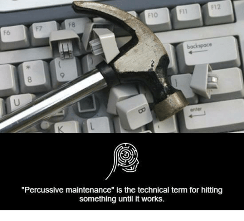 "backspace: E12  backspace  enter  ""Percussive maintenance"" is the technical term for hitting  something until it works."
