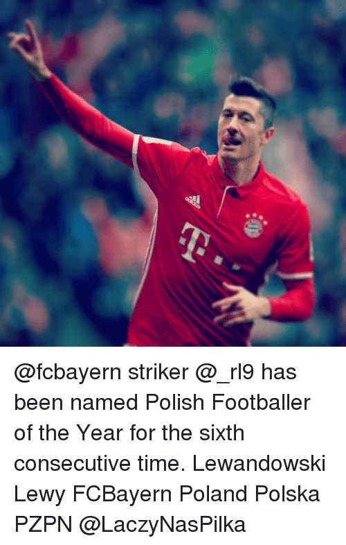 Lewy: E4 @fcbayern striker @_rl9 has been named Polish Footballer of the Year for the sixth consecutive time. Lewandowski Lewy FCBayern Poland Polska PZPN @LaczyNasPilka