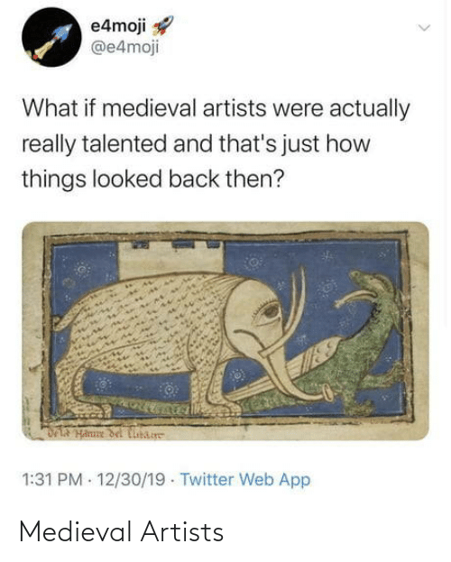 Del: e4moji  @e4moji  What if medieval artists were actually  really talented and that's just how  things looked back then?  DLA Hanne del Cibare  1:31 PM - 12/30/19 · Twitter Web App Medieval Artists