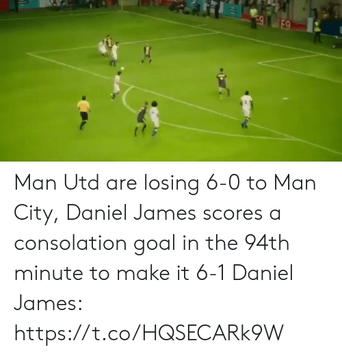 man city: E9 Man Utd are losing 6-0 to Man City, Daniel James scores a consolation goal in the 94th minute to make it 6-1  Daniel James: https://t.co/HQSECARk9W