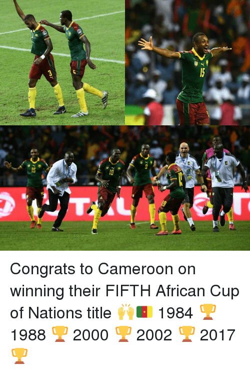 Congrations: EA  7,  녀  7C7  TC3  LE  ー? Congrats to Cameroon on winning their FIFTH African Cup of Nations title 🙌🇨🇲 1984 🏆 1988 🏆 2000 🏆 2002 🏆 2017 🏆