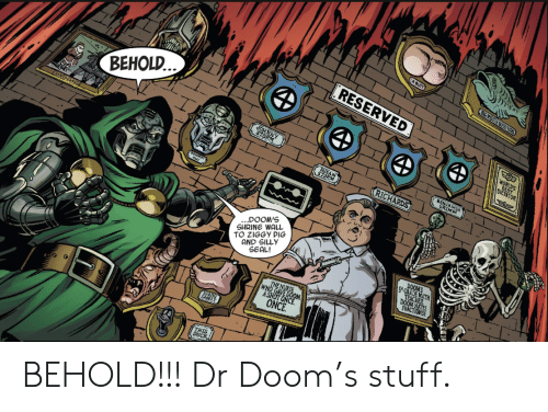 richards: EA BUTT  BG MOUTH BOASYAIERS  RESERVED  BEHOLD..  WORLD'S  FOR  DEST  BENJAMIN  GRIMM  RICHARDS  ...DOOM'S  SHRINE WALL  TO ZIGGY PIG  AND SILLY  SEAL!  DOOMS  S* GRADE MATH  TEACHER  DOOM HATES  THE NURSE  WHO GAVE DOOM  ASHOT ONCE  ONCE.  THIS  Diick BEHOLD!!! Dr Doom's stuff.