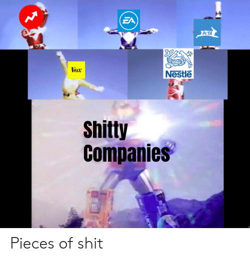 Shit, Peta, and Nestle: (EA  PETA  Vox  Nestle  Shitty  Companies Pieces of shit