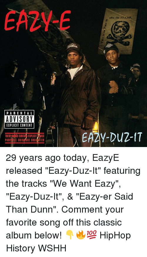 "Commentator: EA2Y-  ahx the STAMP  PARENTA L  ADVISORY  EXPLICIT CONTENT  THESE S0NGS CONTAIEXPLICIT RICS  PARE TAL GUIDRNCE SUGG OTED 29 years ago today, EazyE released ""Eazy-Duz-It"" featuring the tracks ""We Want Eazy"", ""Eazy-Duz-It"", & ""Eazy-er Said Than Dunn"". Comment your favorite song off this classic album below! 👇🔥💯 HipHop History WSHH"