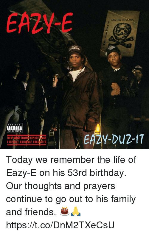 contented: EA2YE  aix the STAMP  PARENTAL  ADVISORY  EXPLICIT CONTENT  THESE SONGS CONTANI EXPLICIT RICS Today we remember the life of Eazy-E on his 53rd birthday. Our thoughts and prayers continue to go out to his family and friends. 🎂🙏 https://t.co/DnM2TXeCsU