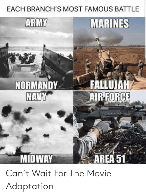 Army, Air Force, and Marines: EACH BRANCH'S MOST FAMOUS BATTLE  ARMY  MARINES  FALLUJAH  AIR-FORCE  NORMANDY  NAVY  MIDWAY  AREA 51 Can't Wait For The Movie Adaptation