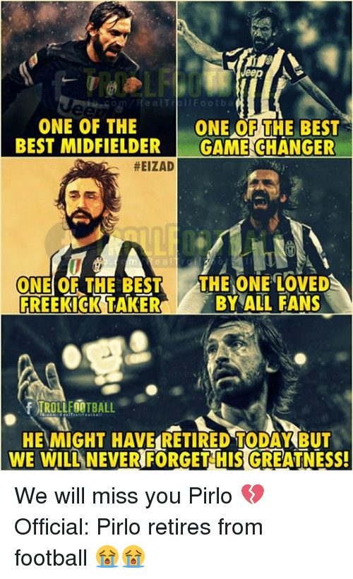 we will miss you: ealTrbllFootba  ONE OF THE  BEST MIDFIELDERGAME CHANGER  ONE OF THE BEST  #EIZAD  e a l  ONE OF THE BEST THE ONE LOVED  FREEKICK TAKERBY ALL FANS  ROLLFOOTBALL  HEMIGHT HAVE RETIRED TODAYKBUT  WE WILL NEVER FORGET HIS GREATNESS We will miss you Pirlo 💔  Official: Pirlo retires from football 😭😭