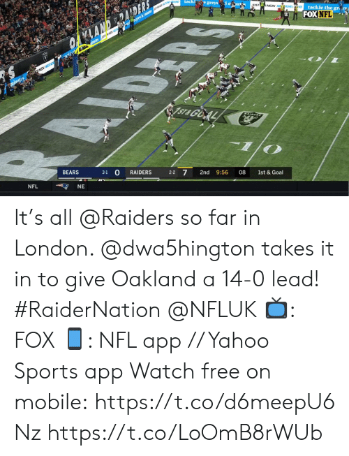oakland: EARD  tack e greys 5 m u  UST  RMEN MEACHE RD  tackle the gr  Y rysn m en  FOX NFL  OANDERALDERS  lautes ASCXEV  rkfe  RMEN HST  minutes  ST& GOAL  BEARS  3-1  RAIDERS  2-2 7  2nd  NFL  9:56  08  NE  1st & Goal It's all @Raiders so far in London. @dwa5hington takes it in to give Oakland a 14-0 lead! #RaiderNation @NFLUK  📺: FOX 📱: NFL app // Yahoo Sports app Watch free on mobile: https://t.co/d6meepU6Nz https://t.co/LoOmB8rWUb