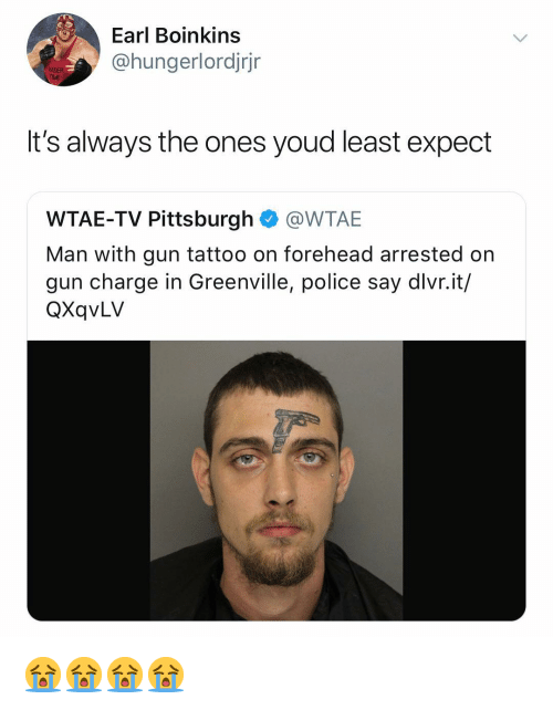 Police, Pittsburgh, and Tattoo: Earl Boinkins  @hungerlordjrjr  It's always the ones youd least expect  WTAE-TV Pittsburgh@WTAE  Man with gun tattoo on forehead arrested or  gun charge in Greenville, police say dlvr.it/  QXqvLV 😭😭😭😭