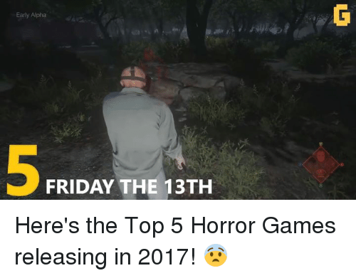 horror games: Early Alpha  FRIDAY THE 13TH Here's the Top 5 Horror Games releasing in 2017! 😨