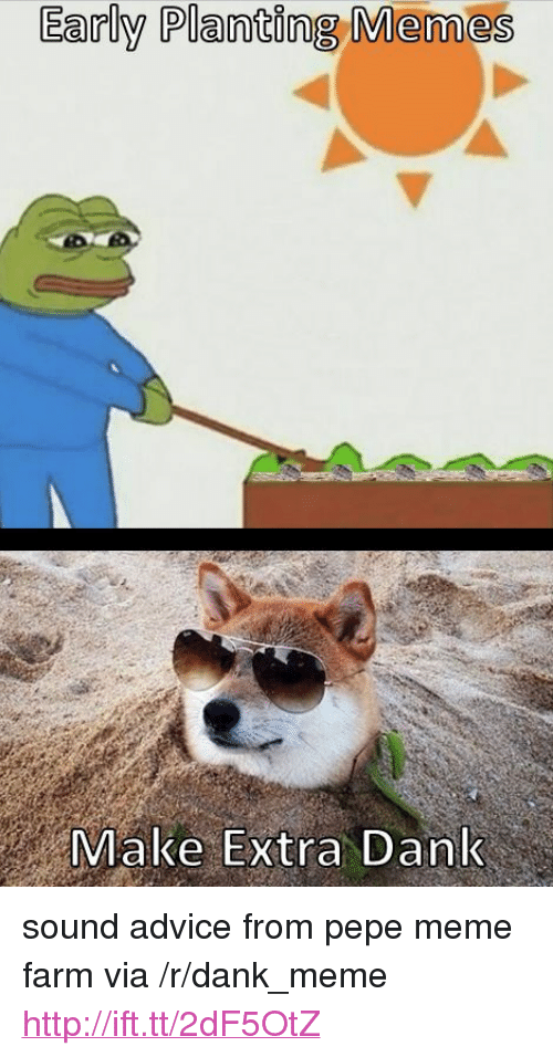 "Pepe Meme: Early Planting Memes  Make Extra Dank <p>sound advice from pepe meme farm via /r/dank_meme <a href=""http://ift.tt/2dF5OtZ"">http://ift.tt/2dF5OtZ</a></p>"