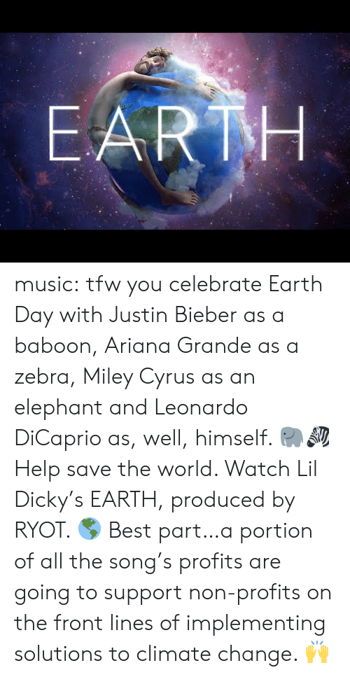 zebra: EARTH music:  tfw you celebrate Earth Day with Justin Bieber as a baboon, Ariana Grande as a zebra, Miley Cyrus as an elephant and Leonardo DiCaprio as, well, himself. 🐘🦓  Help save the world. Watch Lil Dicky's EARTH, produced by RYOT. 🌎  Best part…a portion of all the song's profits are going to support non-profits on the front lines of implementing solutions to climate change. 🙌
