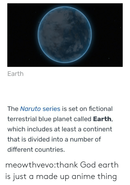 A Number Of: Earth  The Naruto series is set on fictional  terrestrial blue planet called Earth,  which includes at least a continent  that is divided into a number of  different countries, meowthvevo:thank God earth is just a made up anime thing