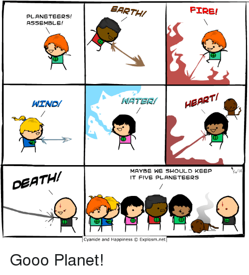 gooo: EARTHI  FIRE!  PLANETEERS!  ASSEMBLE!  WIND/  WATER  HEART!  MAYBE WE SHOULD KEEP  IT FIVE PLANETEERS  DEATHI  Cyanide and Happiness © Explosm.net Gooo Planet!