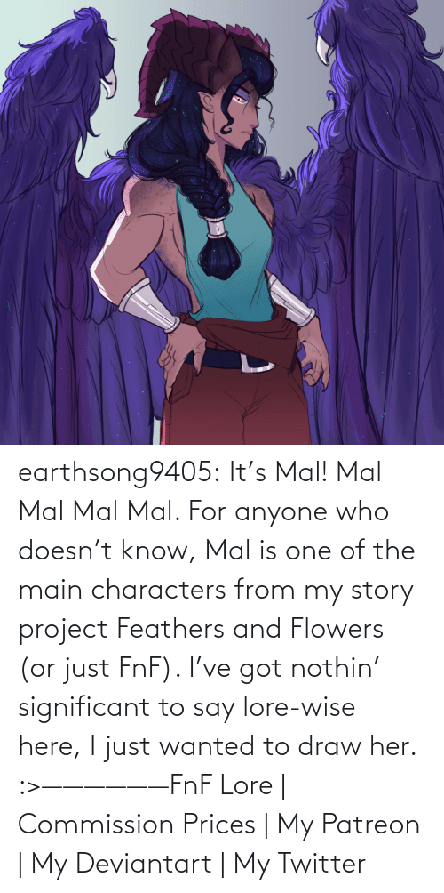 story: earthsong9405:  It's Mal! Mal Mal Mal Mal. For anyone who doesn't know, Mal is one of the main characters from my story project Feathers and Flowers (or just FnF). I've got nothin' significant to say lore-wise here, I just wanted to draw her. :>——————FnF Lore | Commission Prices | My Patreon | My Deviantart | My Twitter