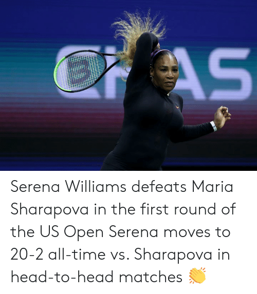 Serena Williams: EAS Serena Williams defeats Maria Sharapova in the first round of the US Open  Serena moves to 20-2 all-time vs. Sharapova in head-to-head matches 👏