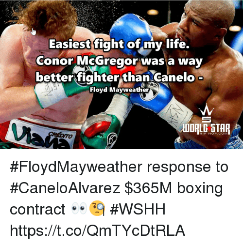 Boxing, Conor McGregor, and Floyd Mayweather: Easiest fight of my life.  conor McGregor wasa way  betterfighter than Canelo  Floyd Mayweather  HIP HOP. COM #FloydMayweather response to #CaneloAlvarez  $365M boxing contract 👀🧐 #WSHH https://t.co/QmTYcDtRLA
