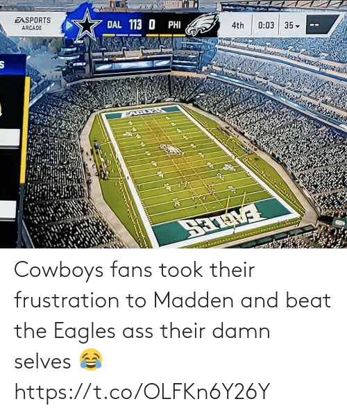 phi: EASPORTS  DAL 113 O PHI  ARCADE  4th  0:03 35-  EALLES  है Cowboys fans took their frustration to Madden and beat the Eagles ass their damn selves 😂 https://t.co/OLFKn6Y26Y