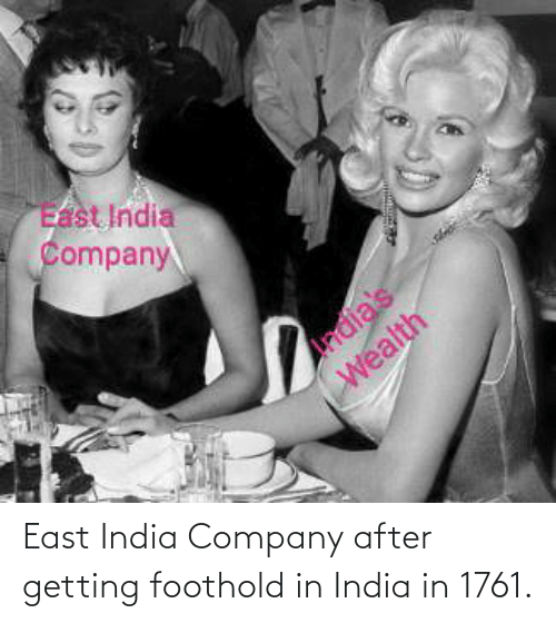 company: East India Company after getting foothold in India in 1761.