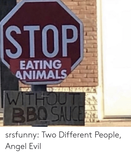 Animals, Tumblr, and Angel: EATING  ANIMALS  BBO SAUCE srsfunny:  Two Different People, Angel  Evil