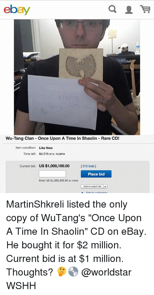 """Rareness: ebay  Wu-Tang Clan Once Upon A Time In Shaolin Rare CD!  Item condition:  Like New  Time left:  8d 21h 9/15, 10:08PM  Current bid:  US $1,000,100.00  [310 bids]  Place bid  Enter US $1,000,200.00 or more  