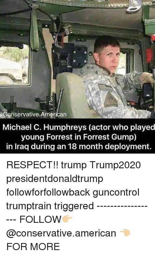 Deployment: eConservative.American  Michael C. Humphreys (actor who played  young Forrest in Forrest Gump)  in Iraq during an 18 month deployment RESPECT!! trump Trump2020 presidentdonaldtrump followforfollowback guncontrol trumptrain triggered ------------------ FOLLOW👉🏼 @conservative.american 👈🏼 FOR MORE