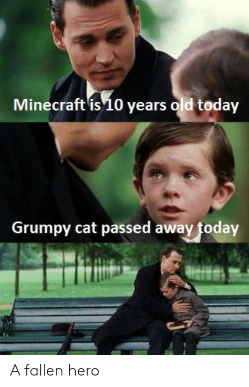 Minecraft, Grumpy Cat, and Today: ecraft is 10  Minecraft is10 years old today  Grumpy cat passed away today A fallen hero
