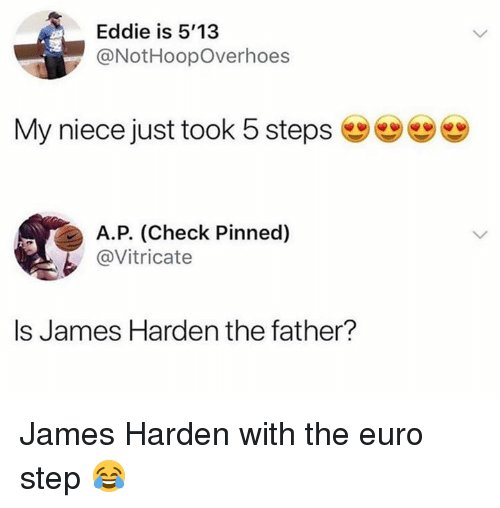 James Harden, Nba, and Euro: Eddie is 5'13  @NotHoopOverhoes  My niece just took 5 steps  А.Р. (Check Pinned  @Vitricate  Is James Harden the father? James Harden with the euro step 😂