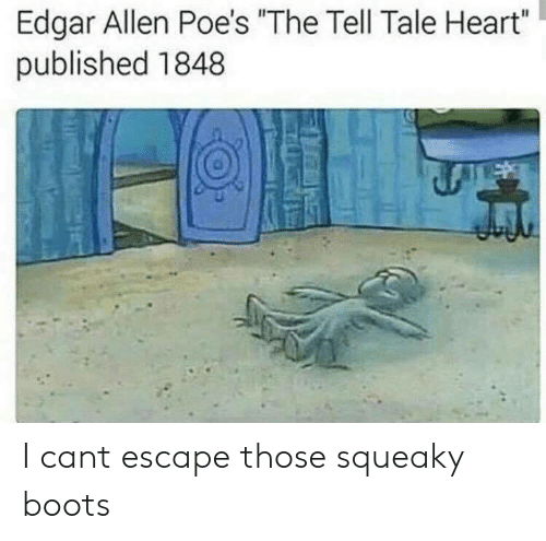 """Boots, Heart, and Can: Edgar Allen Poe's """"The Tell Tale Heart""""  published 1848  di  ui I cant escape those squeaky boots"""