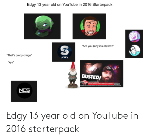 In 2016: Edgy 13 year old on YouTube in 2016 starterpack