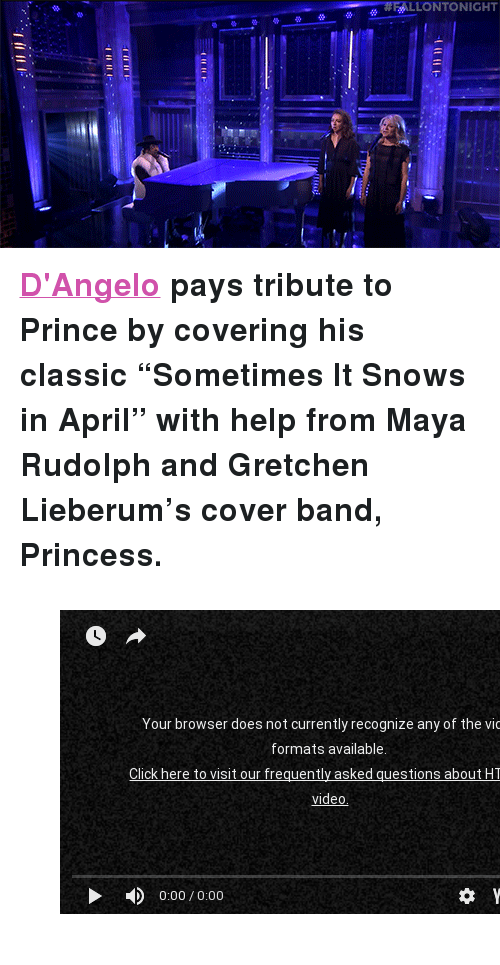 """gretchen:  #EdLLONTO NICHT <p><b><a href=""""https://www.facebook.com/dangelo/"""" target=""""_blank"""">D'Angelo</a> pays tribute to Prince by covering his classic &ldquo;Sometimes It Snows in April&rdquo; with help from Maya Rudolph and Gretchen Lieberum&rsquo;s cover band, Princess.</b></p><figure class=""""tmblr-embed tmblr-full"""" data-provider=""""youtube"""" data-orig-width=""""540"""" data-orig-height=""""304"""" data-url=""""https%3A%2F%2Fyoutu.be%2F6uzBHhPEWpE""""><iframe width=""""540"""" height=""""304"""" id=""""youtube_iframe"""" src=""""https://www.youtube.com/embed/6uzBHhPEWpE?feature=oembed&amp;enablejsapi=1&amp;origin=https://safe.txmblr.com&amp;wmode=opaque"""" frameborder=""""0"""" allowfullscreen=""""""""></iframe></figure>"""