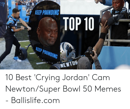 Cam Newton Memes: EEP POUNDING  TOP 10  KEEP POUNDING 10 Best 'Crying Jordan' Cam Newton/Super Bowl 50 Memes - Ballislife.com