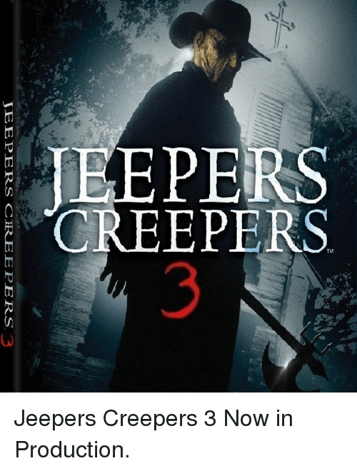 creepers: EEPERS  CREEPERS  SS  PE  ナ  JEEPERS CREEPERS 3 Jeepers Creepers 3 Now in Production.