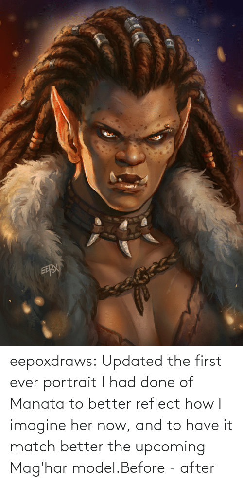 After: eepoxdraws:  Updated  the first ever portrait I had done of Manata to better reflect how I  imagine her now, and to have it match better the upcoming Mag'har model.Before - after