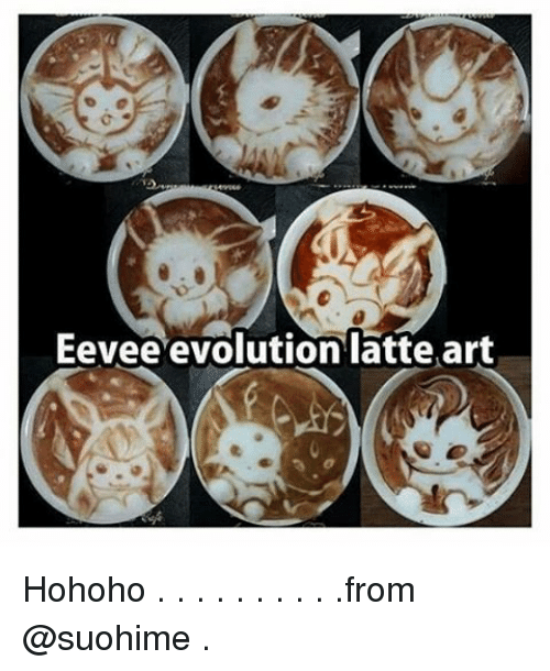 Memes, 🤖, and Latte: Eevee evolution latte art Hohoho . . . . . . . . . .from @suohime .