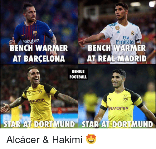 Barcelona, Football, and Memes: ef  Fly  Emirate-  Rakuten  BENCH WARMERBENCH WARMER  AT BARCELONA AT REAL MADRID  GENIUS  FOOTBALL  BVB  09  EVOn  STAR AT DORTMUND  STAR AT DORTMUND Alcácer & Hakimi 🤩