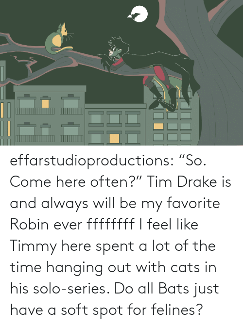 "robin: effarstudioproductions:  ""So. Come here often?"" Tim Drake is and always will be my favorite Robin ever ffffffff I feel like Timmy here spent a lot of the time hanging out with cats in his solo-series. Do all Bats just have a soft spot for felines?"