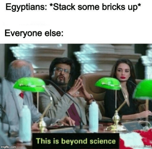 """Science, Net, and Stack: Egyptians: """"Stack some bricks up*  Everyone else:  This is beyond science  net  imgflip.conm"""