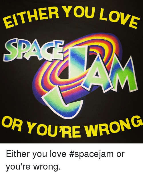 Dank, 🤖, and Uae: EITHER YOU LO  D  OR YOU'RE W  OR YOURE WRON  UAE WRONG Either you love #spacejam or you're wrong.