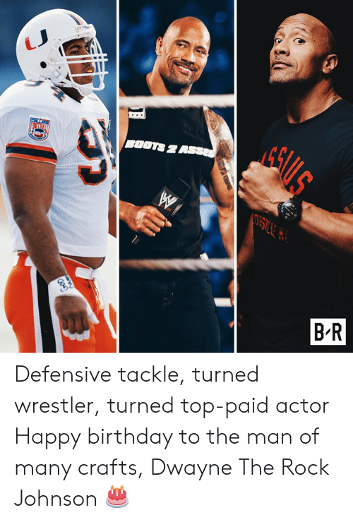 The Rock: Eki  BOOTS 2  B-R Defensive tackle, turned wrestler, turned top-paid actor  Happy birthday to the man of many crafts, Dwayne The Rock Johnson 🎂