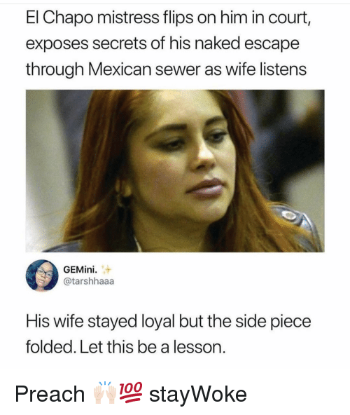 Flips: El Chapo mistress flips on him in court,  exposes secrets of his naked escape  through Mexican sewer as wife listens  GEMini  @tarshhaaa  His wife stayed loyal but the side piece  folded. Let this be a lesson. Preach 🙌🏻💯 stayWoke