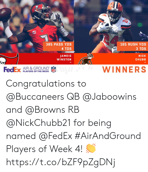 chubb: ELAND  165 RUSH YDS  3 TDS  385 PASS YDS  4 TDS  NICK  JAMEIS  CHUBB  WINSTON  WINNE Congratulations to @Buccaneers QB @Jaboowins and @Browns RB @NickChubb21 for being named @FedEx #AirAndGround Players of Week 4! 👏 https://t.co/bZF9pZgDNj