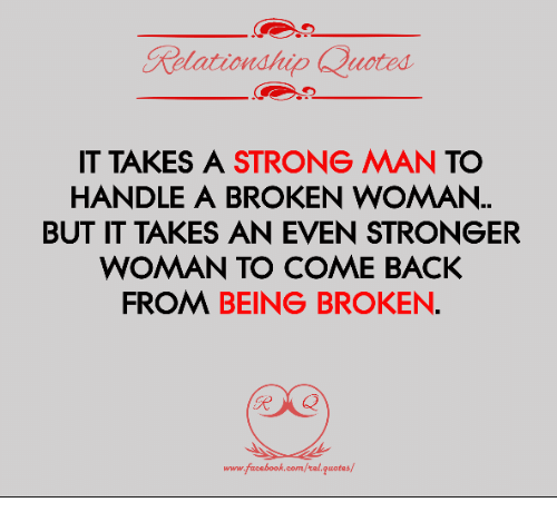 Elationship Doted It Takes A Strong Man To Handle A Broken Woman But