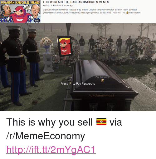 """Memes, Videos, and Http: ELDERS REACT TO UGANDAN KNUCKLES MEMES  FBE 1.3M views 1 day ago  Ugandan Knuckles Memes reacted to by Elders! Original links below! Watch all main React episodes  (Kids/Teens/Elders/Adults/YouTubers): http://goo.gl/4iDVa SUBSCRIBE THEN HIT THE A New Videos  UGANDAN KNUCKLES MEMES  8:59  Pay Respec  Press F to Pay Respects  u/danahmast <p>This is why you sell 🇺🇬 via /r/MemeEconomy <a href=""""http://ift.tt/2mYgAC1"""">http://ift.tt/2mYgAC1</a></p>"""