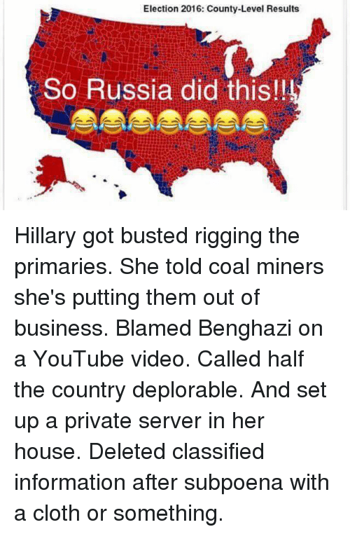 election 2016: Election 2016: County-Level Results  So Russia did this!! Hillary got busted rigging the primaries. She told coal miners she's putting them out of business. Blamed Benghazi on a YouTube video. Called half the country deplorable. And set up a private server in her house. Deleted classified information after subpoena with a cloth or something.