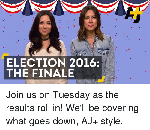 Aj Styles: ELECTION 2016  THE FINALE Join us on Tuesday as the results roll in! We'll be covering what goes down, AJ+ style.