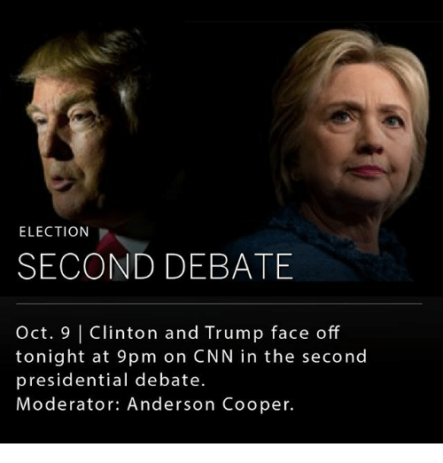 cnn.com, Memes, and Anderson Cooper: ELECTION  SECOND DEBATE  Oct. 9 | Clinton and Trump face off  tonight at 9pm on CNN in the second  presidential debate.  Moderator: Anderson Cooper.
