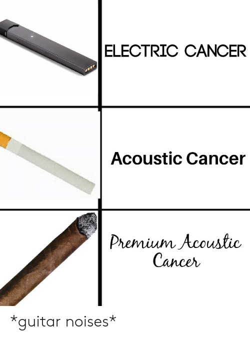 premium: ELECTRIC CANCER  Acoustic Cancer  Premium Acoustic  Cancer *guitar noises*