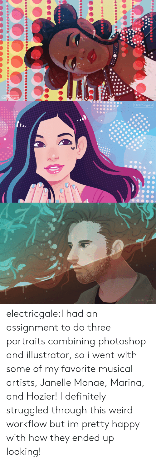Definitely, Photoshop, and Target: Electricgale   Electricgale   Electricgale electricgale:I had an assignment to do three portraits combining photoshop and illustrator, so i went with some of my favorite musical artists, Janelle Monae, Marina, and Hozier! I definitely struggled through this weird workflow but im pretty happy with how they ended up looking!