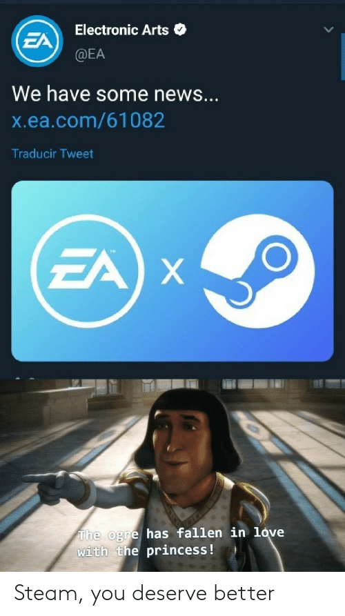 Love, News, and Steam: Electronic Arts  EA  @EA  We have some news...  X.ea.com/61082  Traducir Tweet  EA X  The ogre has fallen in love  with the princess ! Steam, you deserve better